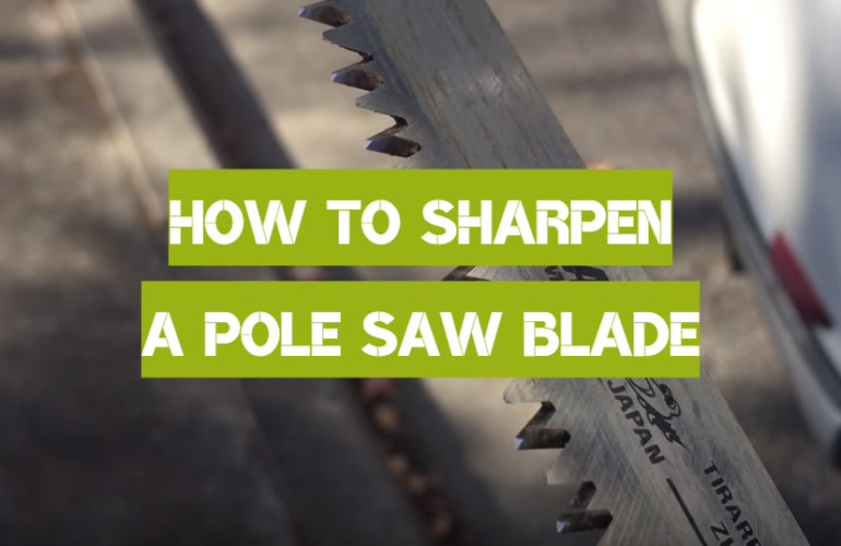 How To Sharpen A Pole Saw Blade