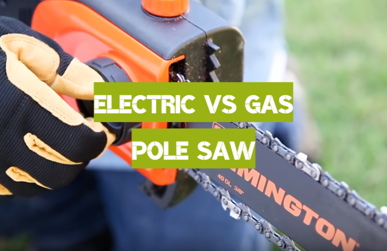 Electric vs Gas Pole Saw: The Buyer's Guide