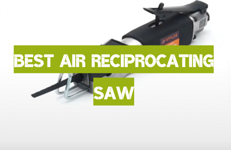 5 Best Air Reciprocating Saw