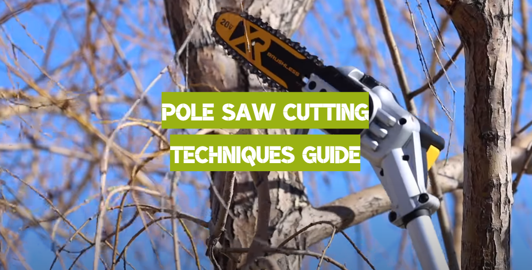 Pole Saw Cutting Techniques Guide
